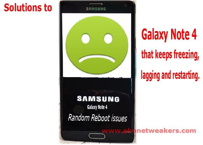 6 possible solutions to Samsung Galaxy Note 4 that keeps freezing, lagging and restarting. 1